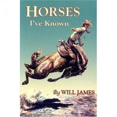 If you ever find a copy of Will James' Horses I've Known, grab it. It's a keeper!