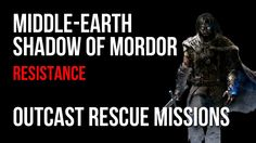 Middle Earth Shadow of Mordor Resistance Outcast Rescue Mission Walkthrough