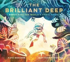 The Brilliant Deep: Rebuilding the World's Coral Reefs: The Story of Ken Nedimyer and the Coral Restoration Foundation (Environmental Science for . and You for Kids, Conservation for Kids) by Kate Messner - Chronicle Books Deep Books, Long Books, Kid Books, Story Books, Oliver Jeffers, Lake Champlain, Dreamworks, Cartoon Network, Illustrator