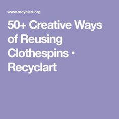 50+ Creative Ways of Reusing Clothespins • Recyclart