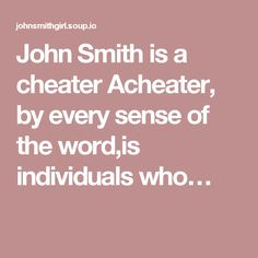 John Smith is a cheater  Acheater, by every sense of the word,is individuals who…