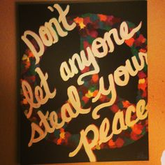 My newest painting. Don't let anyone steal your peace