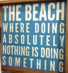 The beach where doing absolutely nothing is doing something.