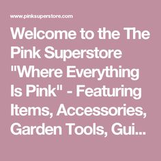 """Welcome to the The Pink Superstore """"Where Everything Is Pink"""" - Featuring Items, Accessories, Garden Tools, Guitars, Keyboards, Merchandise, Products, Stuff, KidKraft, Clothing, Decor, Kids Rooms, Everything Pink & More!"""