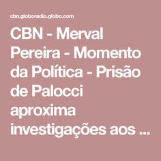 CBN - Merval Pereira - Momento da Política - Prisão de Palocci aproxima investigações aos ex-presidentes Lula e Dilma