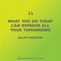 """What you do Today can improve all your Tomorrows."" Find out more on: www.diggmeup.com/ralph #motivationalmonday #quoteoftheday #inspirational #inspirationalmonday #future #goals #success #smallbiz #startups"