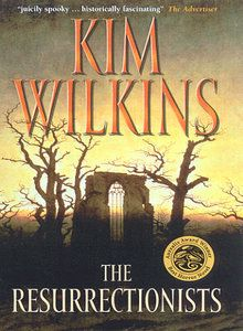 The Resurrectionists by Kim Wilkins