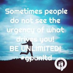 Sometimes People really cannot see what you see. Chase the Unlimited lifestyle. #gpunltd