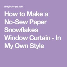 How to Make a No-Sew Paper Snowflakes Window Curtain - In My Own Style