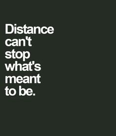Distance can't stop what's meant to be True Quotes, Book Quotes, Words Quotes, Wise Words, Sayings, Qoutes, Quotes Quotes, Amazing Quotes, Great Quotes