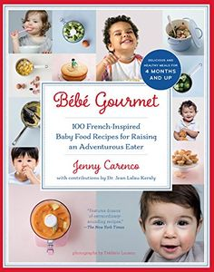 Bébé Gourmet: 100 French-Inspired Baby Food Recipes For R...