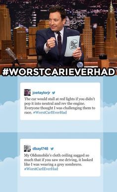 The Tonight Show Starring Jimmy Fallon Liked · 4 hrs ·     Jimmy shares some of your funniest #WorstCarIEverHad tweets! Think you have these beat? Tell us about your worst car ever in the comments below!