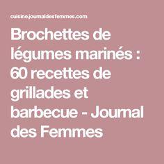 Brochettes de légumes marinés : 60 recettes de grillades et barbecue - Journal des Femmes