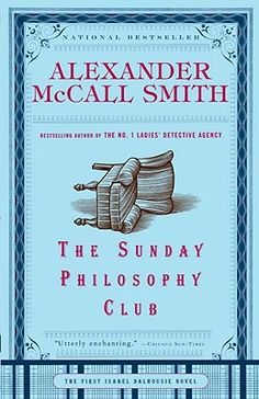 The Sunday Philosophy Club - The first of the Isabel Dalhousie novels by Alexander McCall Smith. The author of the Number One Ladies Detective Agency shows his ability to write with equal skill about Africa and Scottland, humor and darkness.