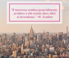 """#SorsidiSaggezza """"Il successo sembra generalmente arridere a chi resiste dove altri si arrendono."""" -W. Feather"""