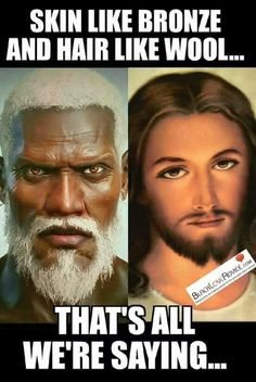 Revelation 1:14-15 KJV His head and his hairs were white like wool, as white as snow; and his eyes were as a flame of fire;  And his feet like unto fine brass, as if they burned in a furnace; and his voice as the sound of many waters.