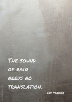The sound of rain needs no translation.  – #translatation #wisdom #zen http://quotemirror.com/s/44m6e