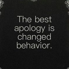 Then he has apologized through and through. He has become the man he was always suppose to be. I love him so dearly,truly and deeply. Quotable Quotes, Wisdom Quotes, True Quotes, Great Quotes, Quotes To Live By, Motivational Quotes, Inspirational Quotes, Mom Quotes, Funny Quotes