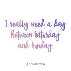 For when the weekend just needs to be a litte bit longer. | DOYOUYOGA.com