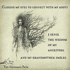 "❤ Keira Wetherup Brown Quote ~ Roots ""Closing my eyes to connect with my roots, I sense the wisdom of my ancestors and my Grandmother smiles"". FeminineFusion.net"