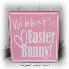 Hey, I found this really awesome Etsy listing at https://www.etsy.com/listing/122940060/we-believe-in-the-easter-bunny-wood-sign