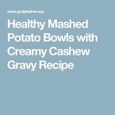 Healthy Mashed Potato Bowls with Creamy Cashew Gravy Recipe