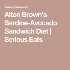 """It actually doesn't taste like diet food at all. Alton Brown on the Good Eats """"Live and Let Die"""" episode where he talks about his weight loss. Sardine Avocado Sandwiches View the complete recipe here Alton Brown Diet, Good Eats Alton Brown, Clean Eating Recipes, Healthy Eating, Healthy Recipes, Welch Grape Juice, Avocado Sandwich Recipes, Sandwiches, Iron Chef"""