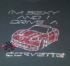 I'm Sexy and I Drive A Corvette Rhinestone Tee by KandyCoat, $30.00