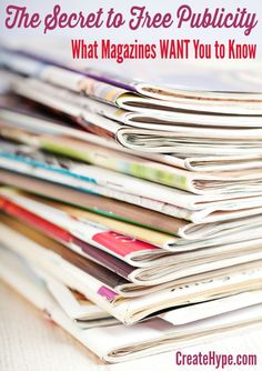 The Secret to Free Publicity – What Magazines WANT You to Know - http://createhype.com/secret-free-publicity-magazines-want-know/