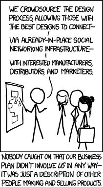 xkcd: Crowdsourcing.  We don't sell products; we sell the marketplace. And by 'sell the marketplace' we mean 'play shooters, sometimes for upwards of 20 hours straight.'