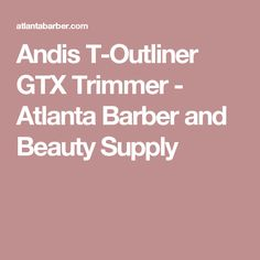Andis T-Outliner GTX Trimmer - Atlanta Barber and Beauty Supply