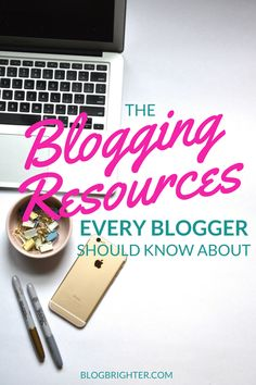 The Blogging Resources Every Blogger Should Know About | blogbrighter.com