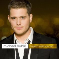 Michael Buble- I love everything about this man! It's okay, Josh understands :)