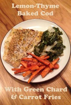 Lemon Thyme Baked Cod with Green Chard and Carrot Fries