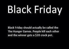 black Friday Is Like The Hunger Games funny quotes quote lol funny quote funny quotes humor black friday Its Friday Quotes, Friday Humor, Black Friday Funny, Funny Quotes, Funny Memes, Jokes, Smiles And Laughs, College Humor, Can't Stop Laughing