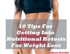 10 Tips For Getting Into Nutritional Ketosis For Weight Loss - Grass Fed Girl, LLC