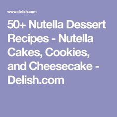 50+ Nutella Dessert Recipes - Nutella Cakes, Cookies, and Cheesecake - Delish.com