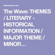 The Wave: THEMES / LITERARY - HISTORICAL INFORMATION / MAJOR THEME / MINOR…