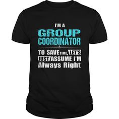 I'm A Group Coordinator, Les't Just Assume I'm Always Right T-Shirt, Hoodie Group Coordinator