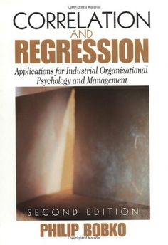 Correlation and Regression: Principals and Applications for Industrial/Organizational Psychology and Management (Organizational Research Methods) by Philip Bobko. $86.50. Edition - 1st. Publication: December 15, 2001. Publisher: SAGE Publications, Inc; 1st edition (December 15, 2001). Author: Philip Bobko