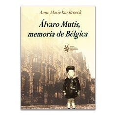 Álvaro Mutis, memoria de Bélgica – Anne Marie van Broeck – Universidad EAFIT www.librosyeditores.com Editores y distribuidores.