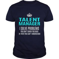 I'm A Talent Manager I Solve Problems You Don't Know You Have T Shirt, Hoodie Talent Manager