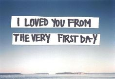 I loved you from the very first day love quote couple romantic met