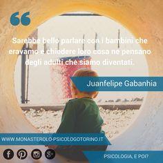Sarebbe bello parlare con i bambini che eravamo e chiedere loro cosa ne pensano degli adulti che siamo diventati. #Gabanhia #Aforismi
