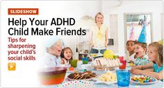 Help your ADHD child make—and keep—friends: http://www.additudemag.com/slideshow/24/slide-1.html.
