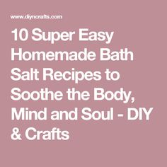 10 Super Easy Homemade Bath Salt Recipes to Soothe the Body, Mind and Soul - DIY & Crafts