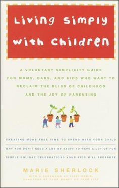 Great ideas for living voluntary simplicity with a family.
