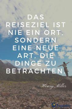 Das Reiseziel ist nie ein Ort, sondern eine neue Art, die Dinge zu betrachten. Henry Miller // Reisezitate // Inspiration und Worte