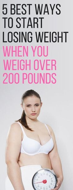 5 best ways to lose weight when you weigh over 200 pounds.
