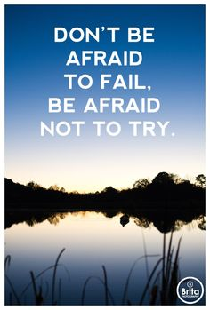 Don't be afraid to fail, be afraid not to try.  Photography by Brita Photography Quotes of #encouragement